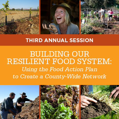 Third Annual Session –  Building Our Resilient Food System: Using The Food Action Plan To Create A County-Wide Network